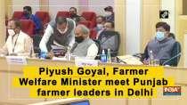 Piyush Goyal, Farmer Welfare Minister meet Punjab farmer leaders in Delhi