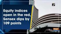 Equity indices open in the red, Sensex dips by 109 points
