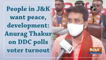 People in J&K want peace, development: Anurag Thakur on DDC polls voter turnout