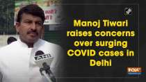 Manoj Tiwari raises concerns over surging COVID cases in Delhi