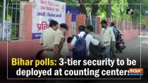 Bihar polls: 3-tier security to be deployed at counting centers