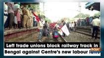 Left trade unions block railway track in Bengal against Centre