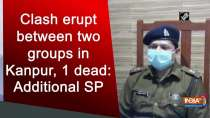 Clash erupt between two groups in Kanpur, 1 dead: Additional SP