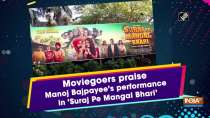 Moviegoers praise Manoj Bajpayee