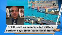 CPEC is not an economic but military corridor, says Sindhi leader Shafi Burfat