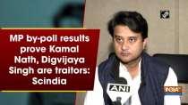 MP by-poll results prove Kamal Nath, Digvijaya Singh are traitors: Scindia