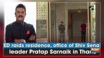 ED raids residence, office of Shiv Sena leader Pratap Sarnaik in Thane