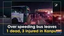 Over speeding bus leaves 1 dead, 3 injured in Kanpur