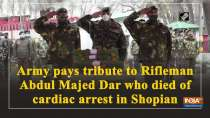 Army pays tribute to Rifleman Abdul Majed Dar who died of cardiac arrest in Shopian
