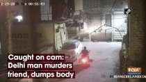 Caught on cam: Delhi man murders friend, dumps body