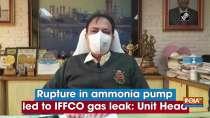 Rupture in ammonia pump led to IFFCO gas leak: Unit Head