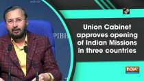 Union Cabinet approves opening of Indian Missions in three countries