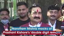 Narottam Mishra mocks at Prashant Kishore