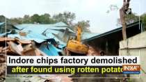 Indore chips factory demolished after found using rotten potatoes