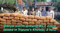 Ganja worth around Rs 1 crore seized in Tripura