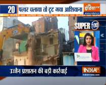 House demolished in Ujjain after stones hurled at saffron rallyists| Watch Super 100 for more news