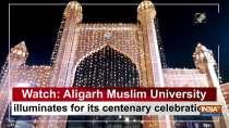 Watch: Aligarh Muslim University illuminates for its centenary celebrations