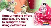Kanpur temple offers blankets, dry fruits to almighty amid rising cold waves