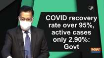 COVID recovery rate over 95%, active cases only 2.90%: Govt