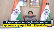 Expect genuine single-window for approvals by April 2021: Piyush Goyal