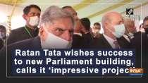 Ratan Tata wishes success to new Parliament building, calls it
