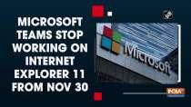 Microsoft Teams stop working on Internet Explorer 11 from Nov 30