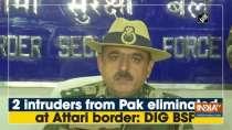 2 intruders from Pak eliminated at Attari border: DIG BSF