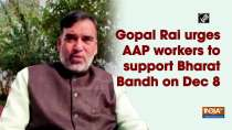 Gopal Rai urges AAP workers to support Bharat Bandh on Dec 8