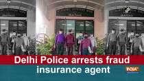 Delhi Police arrests fraud insurance agent