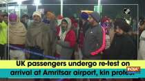 UK passengers undergo re-test on arrival at Amritsar airport, kin protest