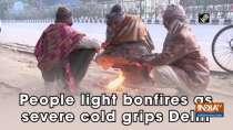 People light bonfires as severe cold grips Delhi