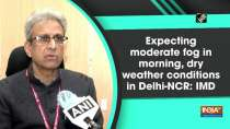 Expecting moderate fog in morning, dry weather conditions in Delhi-NCR: IMD