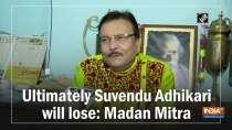 Ultimately Suvendu Adhikari will lose: Madan Mitra