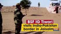 BSF IG Tiwari visits India-Pakistan border in Jaisalmer