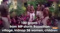 100 goons from MP storm Rajasthan village, kidnap 36 women, children