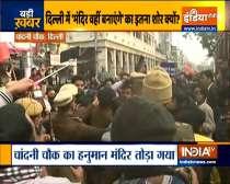 Delhi: Protests at Chandni Chowk over demolition of Hanuman temple