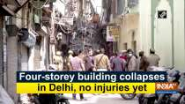 Four-storey building collapses in Delhi, no injuries yet