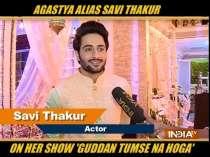 Agastya alias Savi Thakur talks about the latest happening in