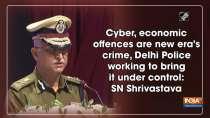 Cyber, economic offences are new era s crime, Delhi Police working to bring it under control: SN Shrivastava