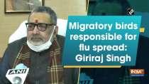 Migratory birds responsible for flu spread: Giriraj Singh