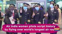 Air India women pilots script history by flying over world