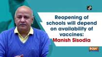 Reopening of schools will depend on availability of vaccines: Manish Sisodia