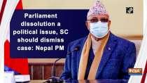 Parliament dissolution a political issue, SC should dismiss case: Nepal PM