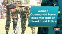 Women Commando Force becomes part of Uttarakhand Police