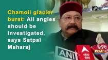 Chamoli glacier burst: All angles should be investigated, says Satpal Maharaj