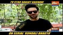 Actor Sanjay Gagnani talks about his show Kundali Bhagya