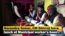 Narendra Tomar, CM Shivraj have lunch at Municipal worker