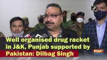 Well organised drug racket in J&K, Punjab supported by Pakistan: Dilbag Singh