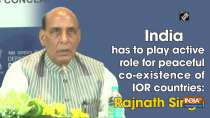 India has to play active role for peaceful co-existence of IOR countries: Rajnath Singh