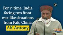 For 1st time, India facing two front war-like situations from Pak, China: AK Antony